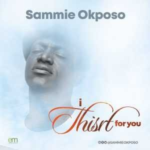 Sammie Okposo - I Thirst For You [MP3, Video and Lyrics]