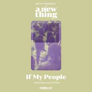 Seth Pinnock & A New Thing ft. Lucy Grimble - If My People
