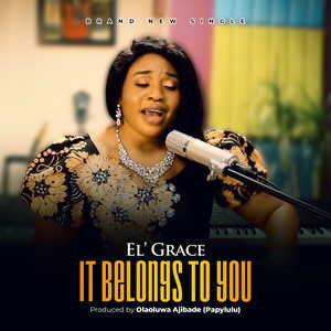 El' Grace - It Belongs To You [MP3, Video and Lyrics]