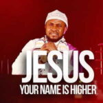 Oche Jonkings - Jesus (Your Name Is Higher) [MP3, Video and Lyrics]