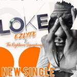 EZlyfe - Loke Ft. The Righteous Symphony [MP3 and Video]