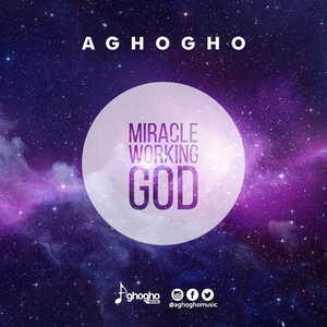 Aghogho - Miracle Working God [MP3 and Video]