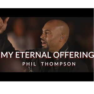My Eternal Offering By Phil Thompson Ft. Tamela Hairston