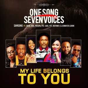 Samsong – My Life Belongs to You Ft. Eben, Ada Ehi Prospa Ochimana, Pastor Saki & Pastor Ruthney
