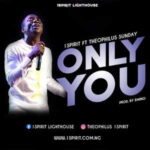 Theophilus Sunday - Only You Ft. 1Spirit [MP3 and Video]