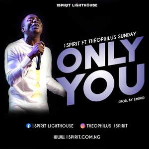 Only You By 1Spirit Ft. Theophilus Sunday