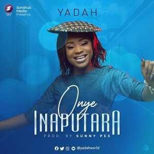Yadah – Onye Inaputara [MP3, Video and Lyrics]