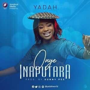Yadah – Onye Inaputara [MP3, Video and Lyrics]