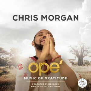 Chris Morgan - Ope (Music Of Gratitude) [MP3, Video and Lyrics]