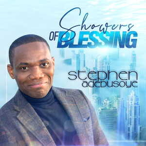 Showers of Blessing By Stephen Adebusoye