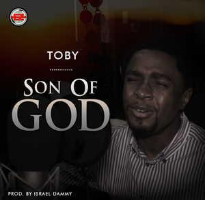 Toby - Son of God [MP3, Video and Lyrics]