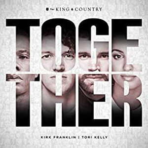 Together By for KING & COUNTRY Ft. Kirk Franklin & Tori Kelly