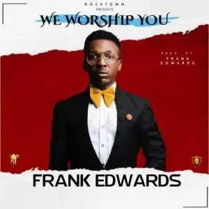 We Worship You By Frank Edwards