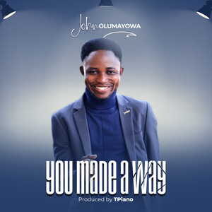 John Olumayowa - You Made A Way [MP3 and Lyrics]
