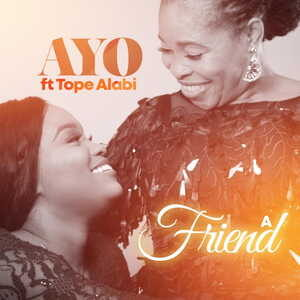 Ayo Alabi - A Friend Ft. Tope Alabi [MP3 and Lyrics]
