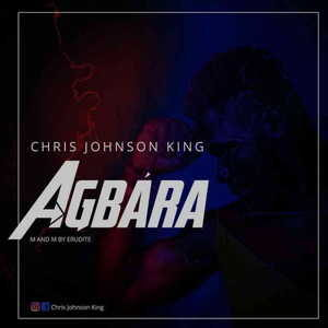 Chris Johnson King - Agbara [MP3 Download]