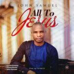 John Samuel - All To Jesus [MP3 Download]