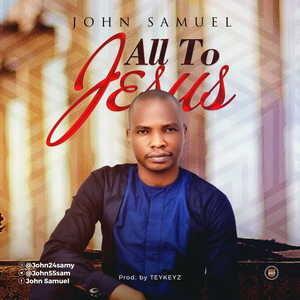 All To Jesus By John Samuel