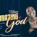 Nathan Goodnews - Amazing God [MP3 Download]