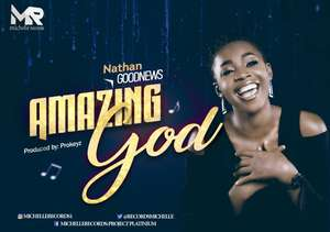 Download Amazing God By Nathan Goodnews