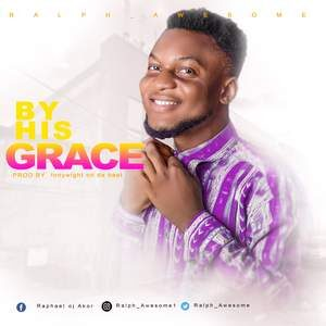 Download By His Grace By Ralph Awesome