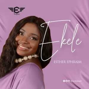 Esther Ephraim - Ekele [MP3 and Lyrics]