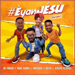 Download Eyan Jesu (Remake) By DJ Virgin Ft. Mike Abdul x Monique x Adam x Bidemi Olaoba