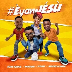 Download Eyan Jesu By Mike Abdul Ft. MoniQue, Bidemi Olaoba & A'dam