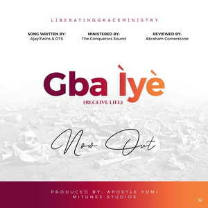 Liberating Grace Ministry (The Conquerors Sound) - Gba 'Iye (Receive Life)