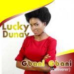 Lucky Dunay - Gbani Gbani (Deliverer) [MP3 and Lyrics]