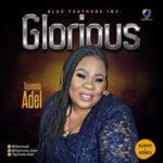 Tejumola Adel - Glorious [MP3, Video and Lyrics]