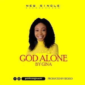 Gina - God Alone [MP3 and Lyrics]
