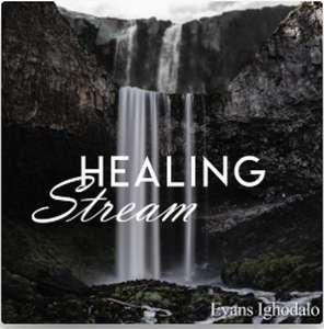 Evans Ighodalo - Healing Stream[MP3, Video and Lyrics]