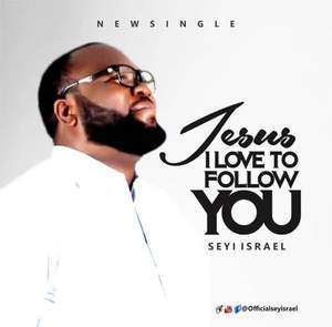 Seyi Israel - Jesus I Love to Follow You [Video and Lyrics]