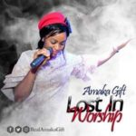 Amaka Gift - Lost in Worship [MP3 and Lyrics]