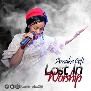 Download Lost in Worship By Amaka Gift