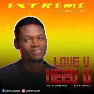 Extreme - Love U Need U Ft. Tolu [MP3 Download]