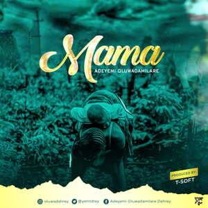 Adeyemi Oluwadamilare - Mama [MP3 and Lyrics]