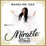 Madeline Ugo - Miracle Worker [MP3 and Lyrics]