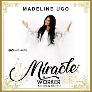 Madeline Ugo - Miracle Worker [MP3 and Lyrics]