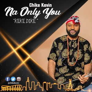 Chike Kevin - Na Only You (Keke Dike) [MP3 and Lyrics]