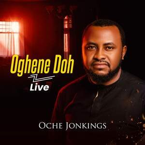 Oche Jonkings - Oghene Doh [MP3, Video and Lyrics]
