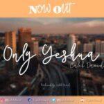 Caleb David - Only Yeshua [MP3 and Lyrics]