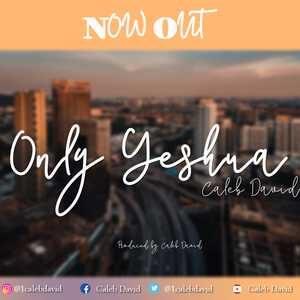 Only Yeshua By Caleb David