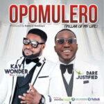 Kay Wonder - Opomulero Ft. Dare Justified [MP3 and Lyrics]