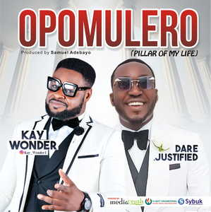Kay Wonder - Opomulero Ft. Dare Justified [MP3 and Lyrics]
