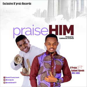 D'Praiz - Praise Him Ft. Ayobami Ajewole (WOLI AGBA) [MP3 Download]