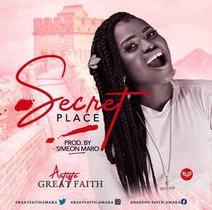 Great Faith - Secret Place [MP3 and Lyrics]