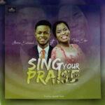 Awarun Emmanuel - Sing Your Praise Ft. Fola Eden [MP3 and Video]