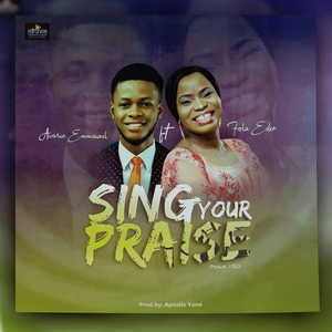 Awarun Emmanuel - Sing Your Praise Ft. Fola Eden [MP3 and Video]